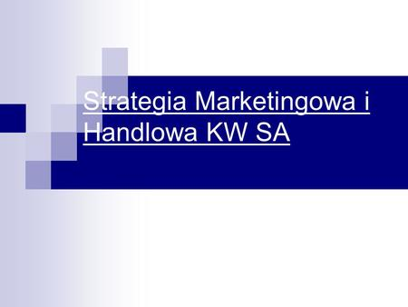 Strategia Marketingowa i Handlowa KW SA. Pion Sprzedaży i Marketingu.