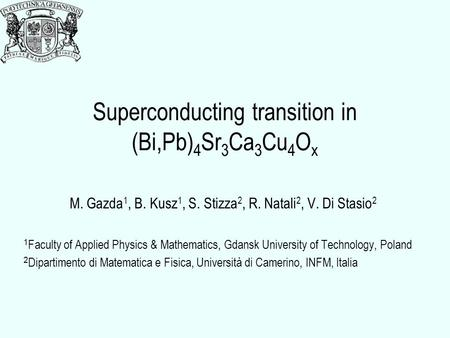 Superconducting transition in (Bi,Pb) 4 Sr 3 Ca 3 Cu 4 O x M. Gazda 1, B. Kusz 1, S. Stizza 2, R. Natali 2, V. Di Stasio 2 1 Faculty of Applied Physics.