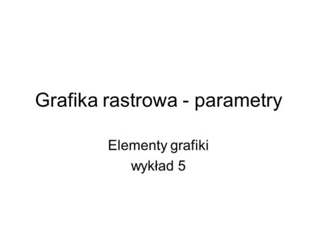 Grafika rastrowa - parametry