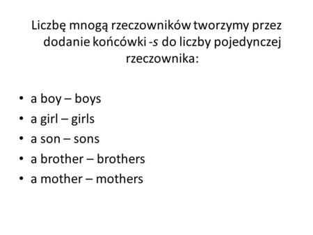 a boy – boys a girl – girls a son – sons a brother – brothers