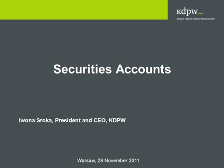 Securities Accounts Iwona Sroka, President and CEO, KDPW Warsaw, 29 November 2011.