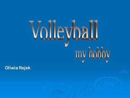 Oliwia Rejek. Volleyball is a team sport. They play two teams consisting of six person : one setter, attackers, two middle blockers, two receivers and.