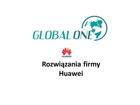 Rozwiązania firmy Huawei. Portfolio Produktów IP Management and Policy Control Super Core Router MSCG/BRAS Ethernet Switch & Access Router Universal Service.