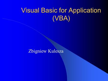 Visual Basic for Application (VBA) Zbigniew Kulesza.