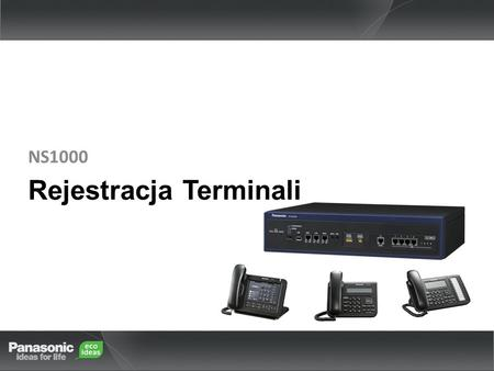 Rejestracja Terminali NS1000. 1. Full Automatic Mode2. Extension Input Mode3. Manual Mode UT seriesYesNoYes NT3xx / NT265Yes NT700No Yes General SIP PhoneNo.