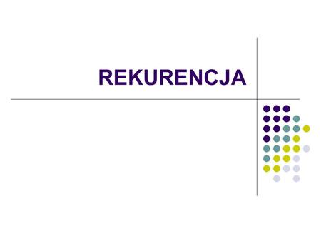 REKURENCJA. Funkcja potęga double power(double x, unsigned int n){ if (n = = 0) return 1.0 //else return x*power(x,n-1) } Implemetnacja w C++