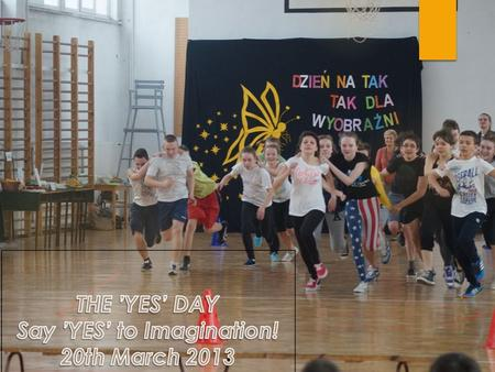 THE 'YES' DAY Say 'YES' to Imagination! 20th March 2013