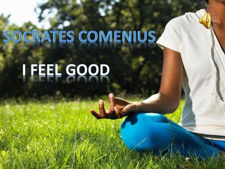 Socrates comenius I feel good.