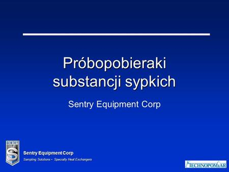 Sentry Equipment Corp Sampling Solutions Specialty Heat Exchangers Próbopobieraki substancji sypkich Sentry Equipment Corp.