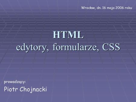 HTML edytory, formularze, CSS