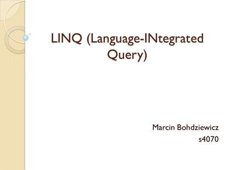 LINQ (Language-INtegrated Query) Marcin Bohdziewicz s4070.