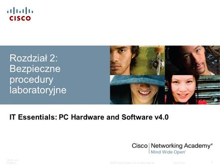 © 2007 Cisco Systems, Inc. All rights reserved.Cisco Public ITE PC v4.0 Chapter 2 1 Rozdział 2: Bezpieczne procedury laboratoryjne IT Essentials: PC Hardware.
