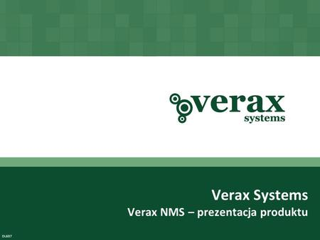 Copyright © Verax Systems. All rights reserved. Verax Systems Verax NMS – prezentacja produktu DL607.