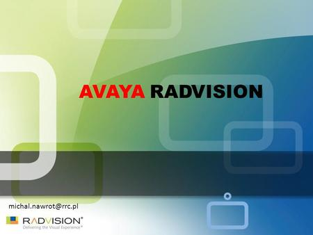 AVAYA RADVISION Welcome to AVAYA RADVISION World