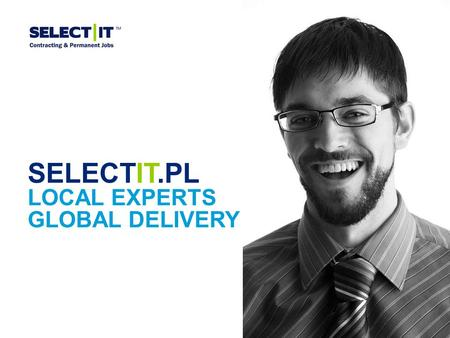 SELECTIT.PL LOCAL EXPERTS GLOBAL DELIVERY. 2 KILKA SŁÓW O SELECT-IT.