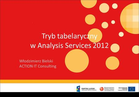 Tryb tabelaryczny w Analysis Services 2012 Włodzimierz Bielski ACTION IT Consulting.