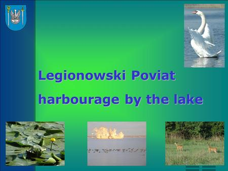 Legionowski Poviat harbourage by the lake. Legionowski Poviat is situated in the central part of Mazovia Lowland. It includes the territory of five communes: