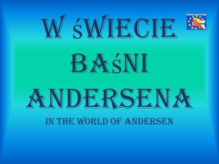 W ś wiecie ba ś ni Andersena In the world of Andersen.
