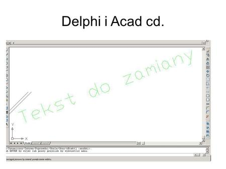 Delphi i Acad cd.. l_poz := MSpace.Count; Label3.Caption:=IntToStr(l_poz); ent:=Mspace.Item(0); for l_poz := 0 to MSpace.Count-1 do begin; ent:=Mspace.Item(l_poz);