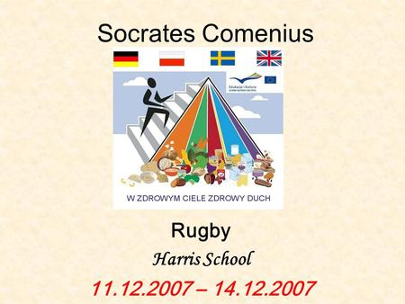 Socrates Comenius Rugby Harris School 11.12.2007 – 14.12.2007.