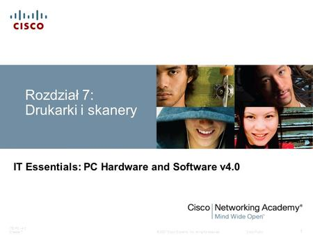 © 2007 Cisco Systems, Inc. All rights reserved.Cisco Public ITE PC v4.0 Chapter 7 1 Rozdział 7: Drukarki i skanery IT Essentials: PC Hardware and Software.