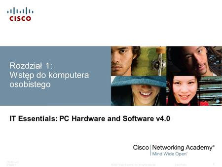 © 2007 Cisco Systems, Inc. All rights reserved.Cisco Public ITE PC v4.0 Chapter 1 1 Rozdział 1: Wstęp do komputera osobistego IT Essentials: PC Hardware.