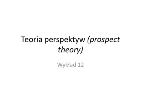 Teoria perspektyw (prospect theory)