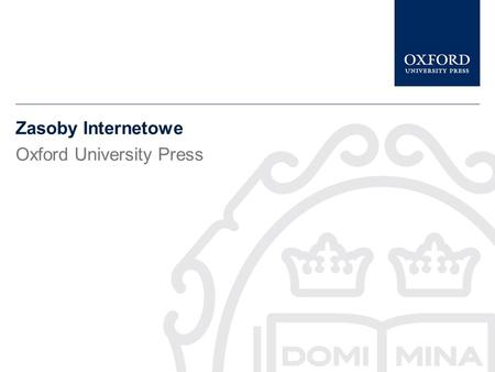 Zasoby Internetowe Oxford University Press Niniejsza prezentacja opisuje Oxford Journals Collection. Podaje krótką charakterystykę kolekcji Oxford Journals.
