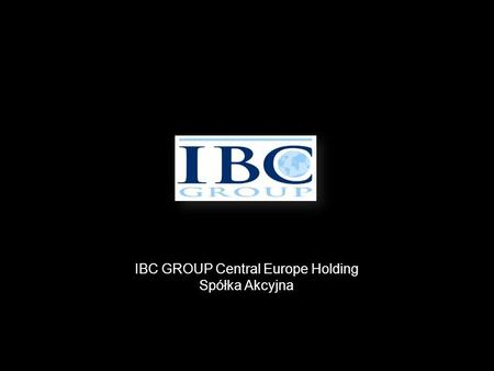 IBC GROUP Central Europe Holding Spółka Akcyjna. Informacje korporacyjne IBC GROUP Central Europe Holding Spółka Akcyjna z siedzibą w Warszawie, PL 00-124.