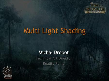 Multi Light Shading Michał Drobot Technical Art Director Reality Pump.