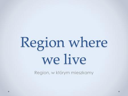 Region where we live Region, w którym mieszkamy. WHERE DID THE CZESTOCHOWA NAME COME FROM? Once upon a time, when there was only a forest on Warta, came.