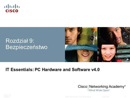 © 2007 Cisco Systems, Inc. All rights reserved.Cisco Public ITE PC v4.0 Chapter 9 1 Rozdział 9: Bezpieczeństwo IT Essentials: PC Hardware and Software.