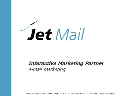 Interactive Marketing Partner e-mail marketing. Co to jest e-mail marketing? e-mail marketing jest popularną formą marketingu bezpośredniego, umożliwiającą