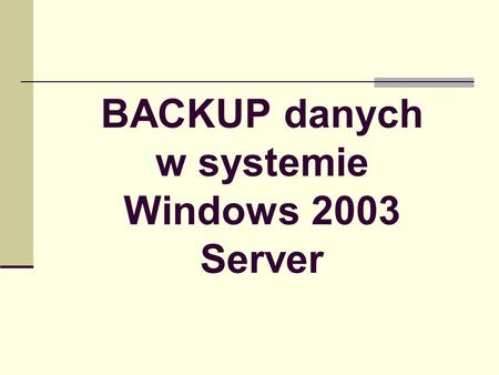 BACKUP danych w systemie Windows 2003 Server
