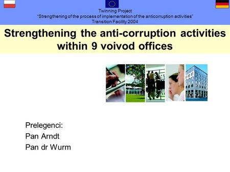 Twinning Project Strengthening of the process of implementation of the anticorruption activities Transition Facility 2004 Strengthening the anti-corruption.