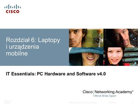 © 2007 Cisco Systems, Inc. All rights reserved.Cisco Public ITE PC v4.0 Chapter 6 1 Rozdział 6: Laptopy i urządzenia mobilne IT Essentials: PC Hardware.