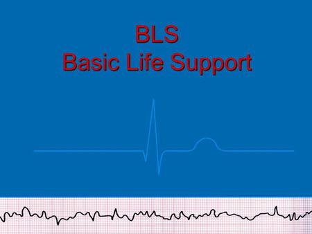 BLS Basic Life Support.