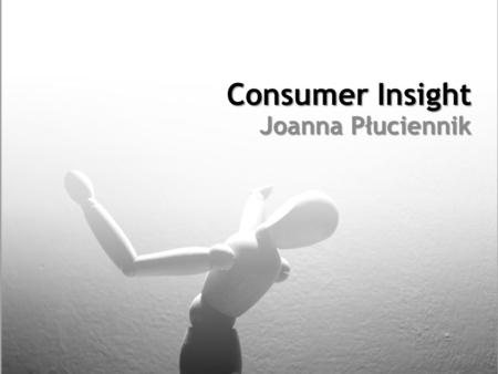 Consumer Insight Joanna Płuciennik.