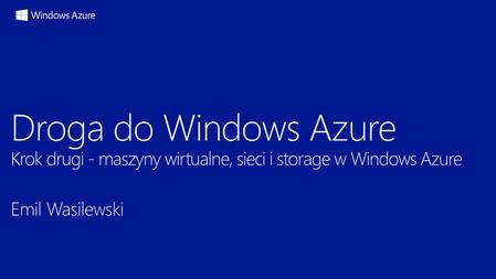 Droga do Windows Azure 3 4 5 6 Windows Server SQL Server BizTalk Server SharePoint Server Ubuntu OpenSUSE CentOS SUSE Linux Enterprise Server VM Depot.