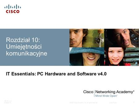 © 2007 Cisco Systems, Inc. All rights reserved.Cisco Public ITE PC v4.0 Chapter 10 1 Rozdział 10: Umiejętności komunikacyjne IT Essentials: PC Hardware.
