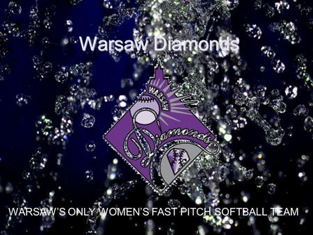 Warsaw Diamonds WARSAWS ONLY WOMENS FAST PITCH SOFTBALL TEAM.