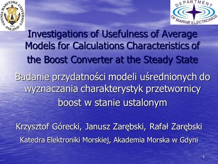 1 Investigations of Usefulness of Average Models for Calculations Characteristics of the Boost Converter at the Steady State Krzysztof Górecki, Janusz.