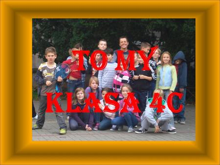 TO MY KLASA 4c.