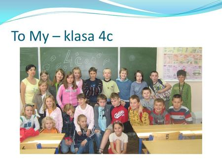 To My – klasa 4c.