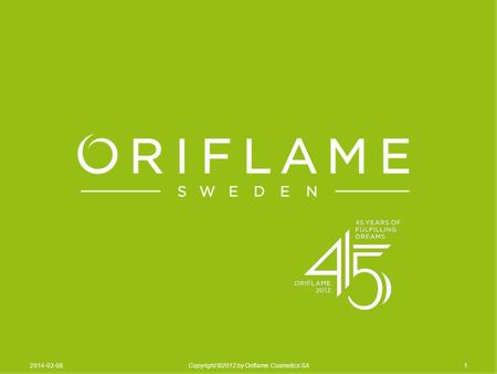 12014-03-08Copyright ©2012 by Oriflame Cosmetics SA.