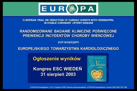 EUROPEAN TRIAL ON REDUCTION OF CARDIAC EVENTS WITH PERINDOPRIL IN STABLE CORONARY ARTERY DISEASE RANDOMIZOWANE BADANIE KLINICZNE POŚWIĘCONE PREWENCJI INCYDENTÓW.
