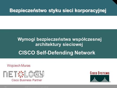 1 © 2006 Cisco Systems, Inc. All rights reserved.SEC Agenda Cisco Business Partner Wymogi bezpieczeństwa współczesnej architektury sieciowej CISCO Self-Defending.