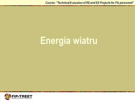 Course: Technical Evaluation of RE and EE Projects for FIs personnel Energia wiatru.