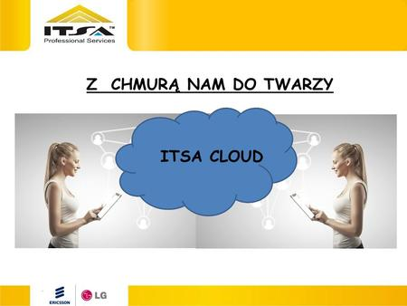 Z CHMURĄ NAM DO TWARZY ITSA CLOUD. Z CHMURĄ NAM DO TWARZY Z CHMURĄ NAM DO TWARZY Connect Better. Do More. 24 M-C36 M-C48 M-C 25 zł/m-c21 zł/m-c19 zł/m-c.