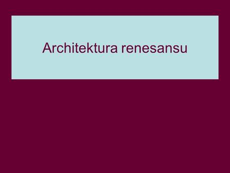 Architektura renesansu. Architekci Filippo Brunelleschi Leone Battista Alberti.